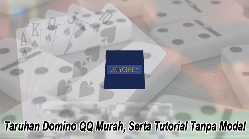 Taruhan Domino QQ Murah, Serta Tutorial Tanpa Modal